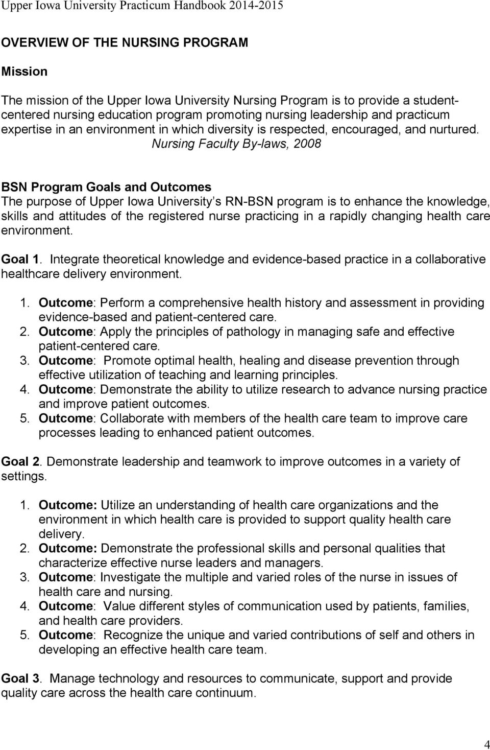 Nursing Faculty By-laws, 008 BSN Program Goals and Outcomes The purpose of Upper Iowa University s RN-BSN program is to enhance the knowledge, skills and attitudes of the registered nurse practicing