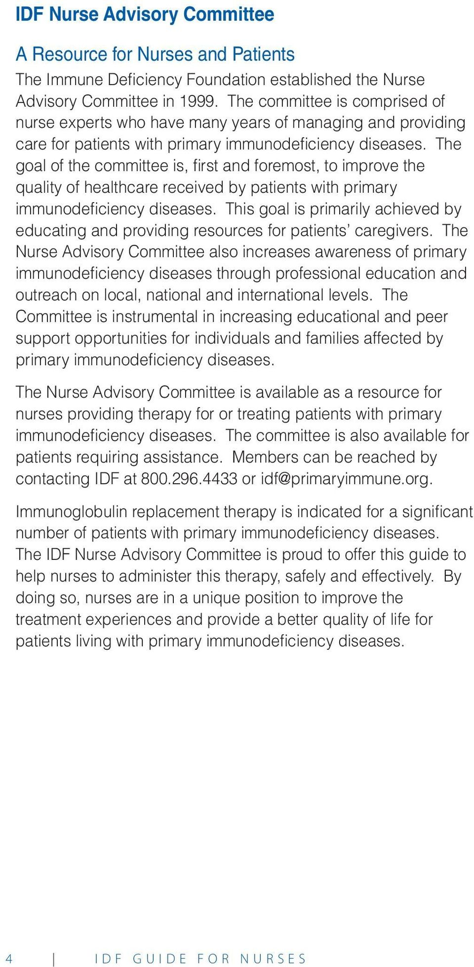 The goal of the committee is, first and foremost, to improve the quality of healthcare received by patients with primary immunodeficiency diseases.