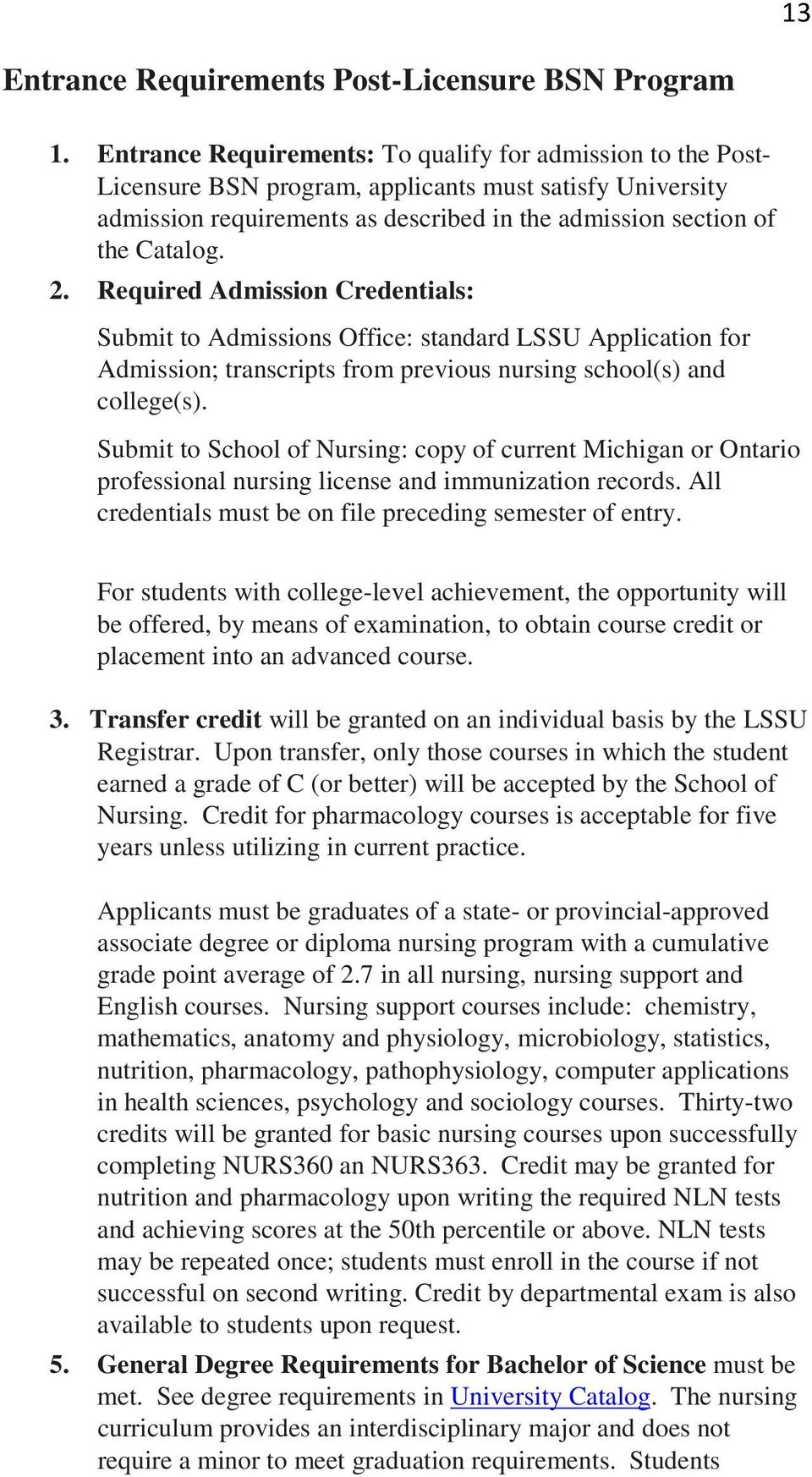 Required Admission Credentials: Submit to Admissions Office: standard LSSU Application for Admission; transcripts from previous nursing school(s) and college(s).