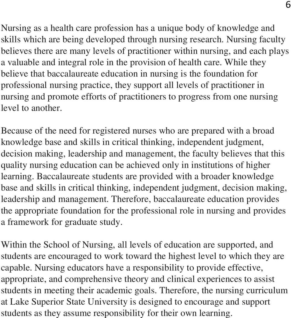 While they believe that baccalaureate education in nursing is the foundation for professional nursing practice, they support all levels of practitioner in nursing and promote efforts of practitioners