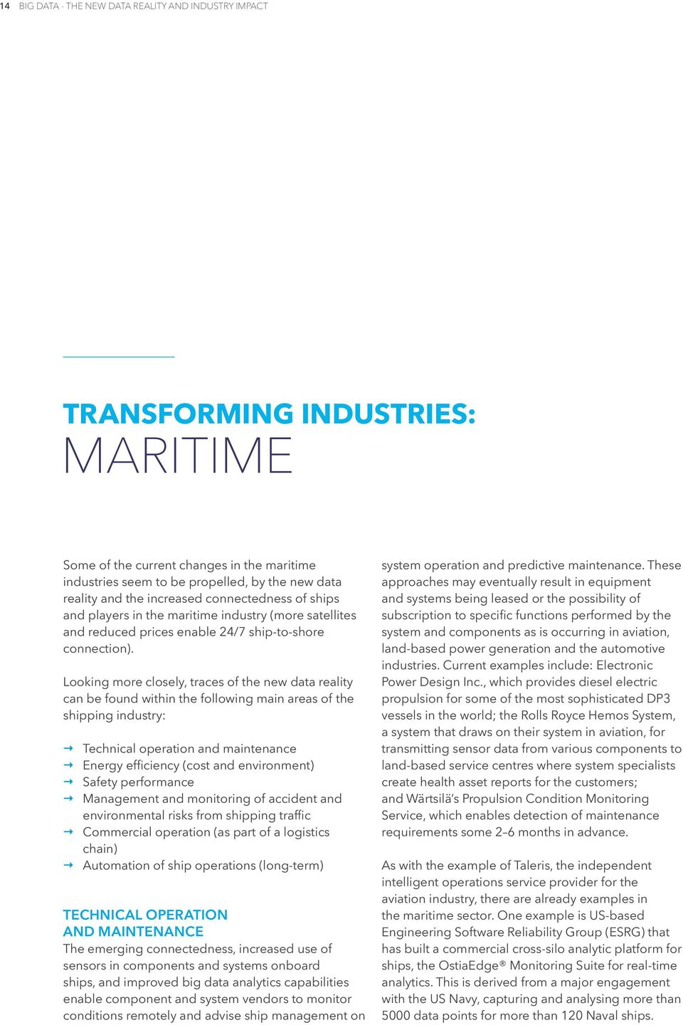 Looking more closely, traces of the new data reality can be found within the following main areas of the shipping industry: Technical operation and maintenance Energy efficiency (cost and
