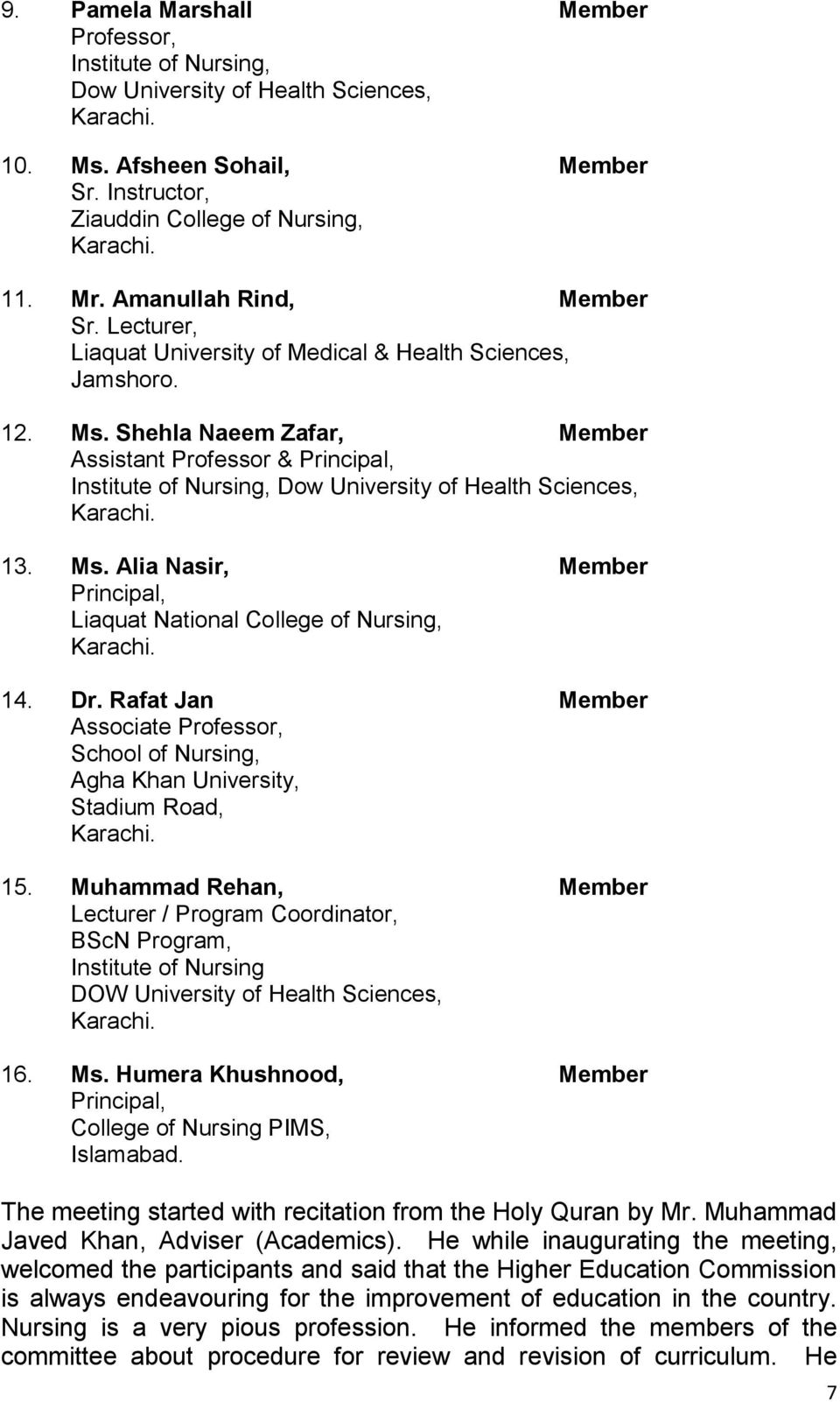 Shehla Naeem Zafar, Member Assistant Professor & Principal, Institute of Nursing, Dow University of Health Sciences, Karachi. 13. Ms.