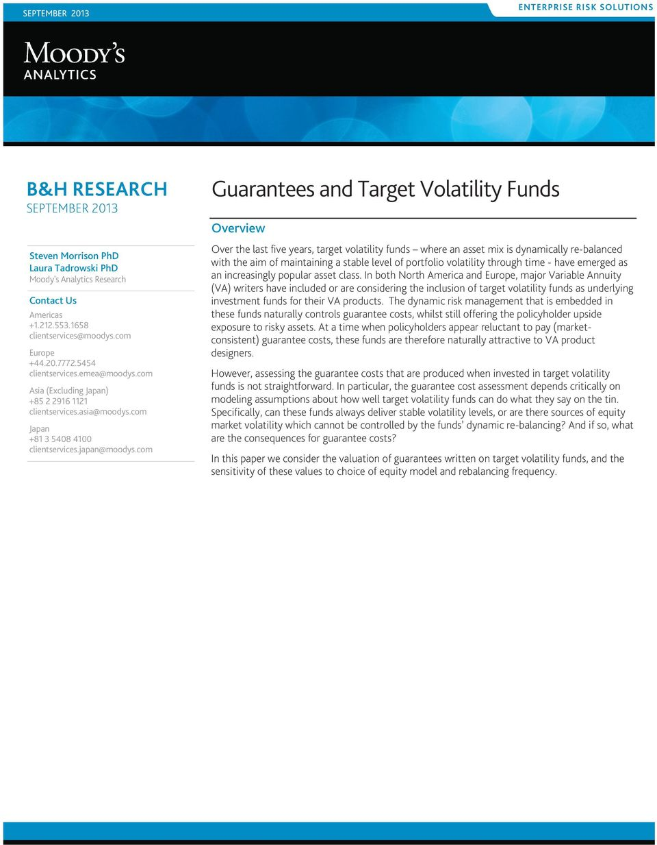 com Guarantees and Volatility Funds Overview Over the last five years, target volatility funds where an asset mix is dynamically re-balanced with the aim of maintaining a stable level of portfolio