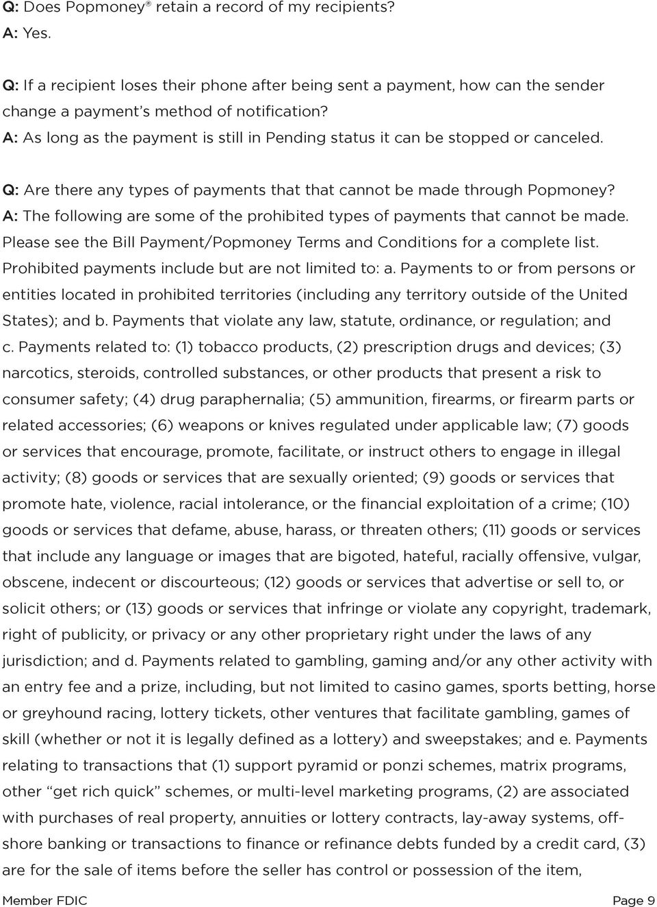 A: The following are some of the prohibited types of payments that cannot be made. Please see the Bill Payment/Popmoney Terms and Conditions for a complete list.