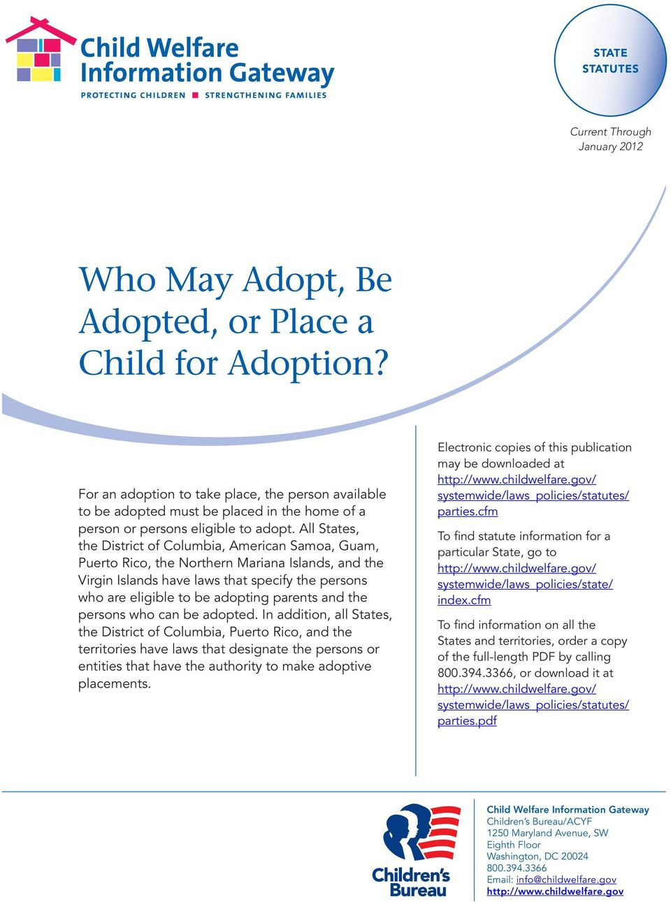 All States, the District of Columbia, American Samoa, Guam, Puerto Rico, the Northern Mariana Islands, and the Virgin Islands have laws that specify the persons who are eligible to be adopting