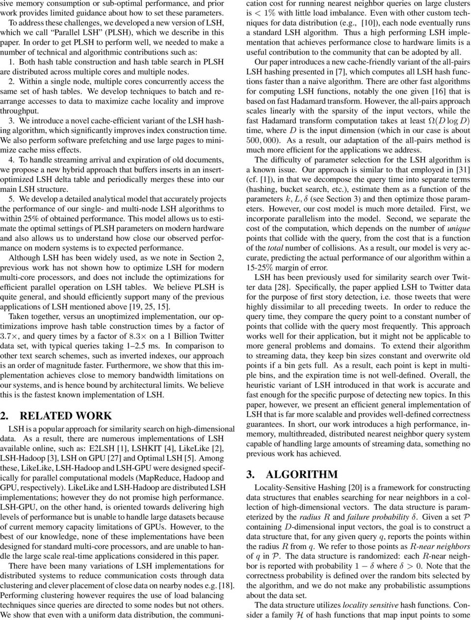 In order to get PLSH to perform well, we needed to make a number of technical and algorithmic contributions such as: 1.