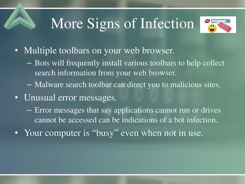 browser. Malware search toolbar can direct you to malicious sites. Unusual error messages.