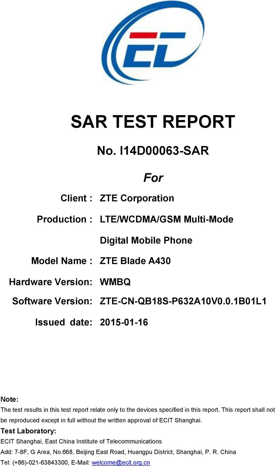Version: ZTE-CN-QB18S-P632A10V0.0.1B01L1 Issued date: 2015-01-16 Note: The test results in this test report relate only to the devices specified in this report.