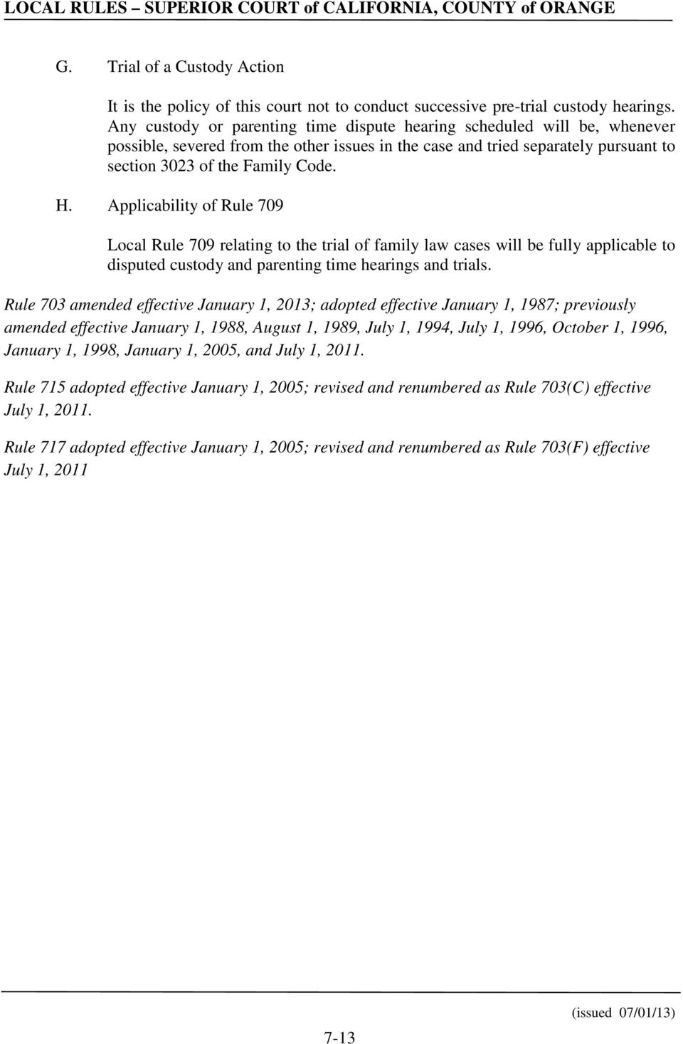 Applicability of Rule 709 Local Rule 709 relating to the trial of family law cases will be fully applicable to disputed custody and parenting time hearings and trials.