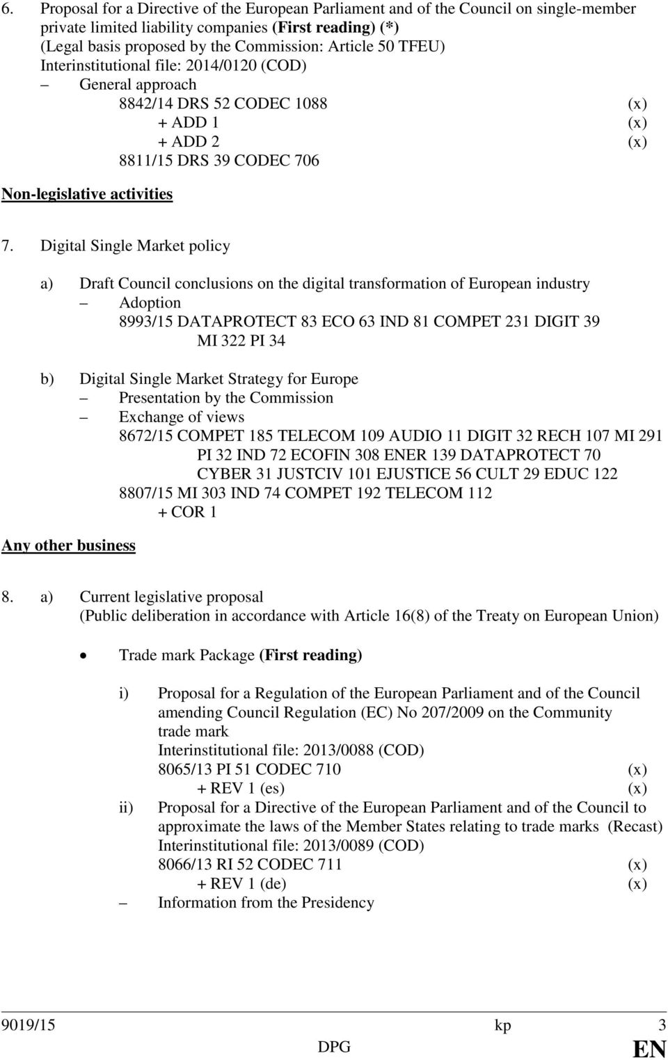 Digital Single Market policy a) Draft Council conclusions on the digital transformation of European industry 8993/15 DATAPROTECT 83 ECO 63 IND 81 COMPET 231 DIGIT 39 MI 322 PI 34 b) Digital Single
