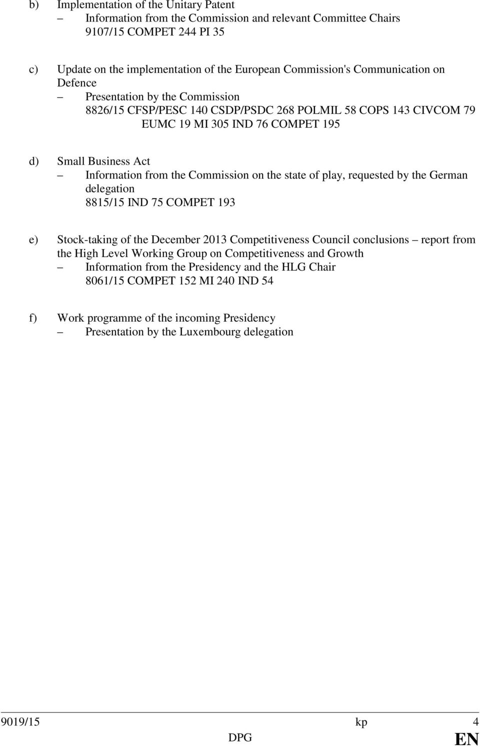 Commission on the state of play, requested by the German delegation 8815/15 IND 75 COMPET 193 e) Stock-taking of the December 2013 Competitiveness Council conclusions report from the High Level