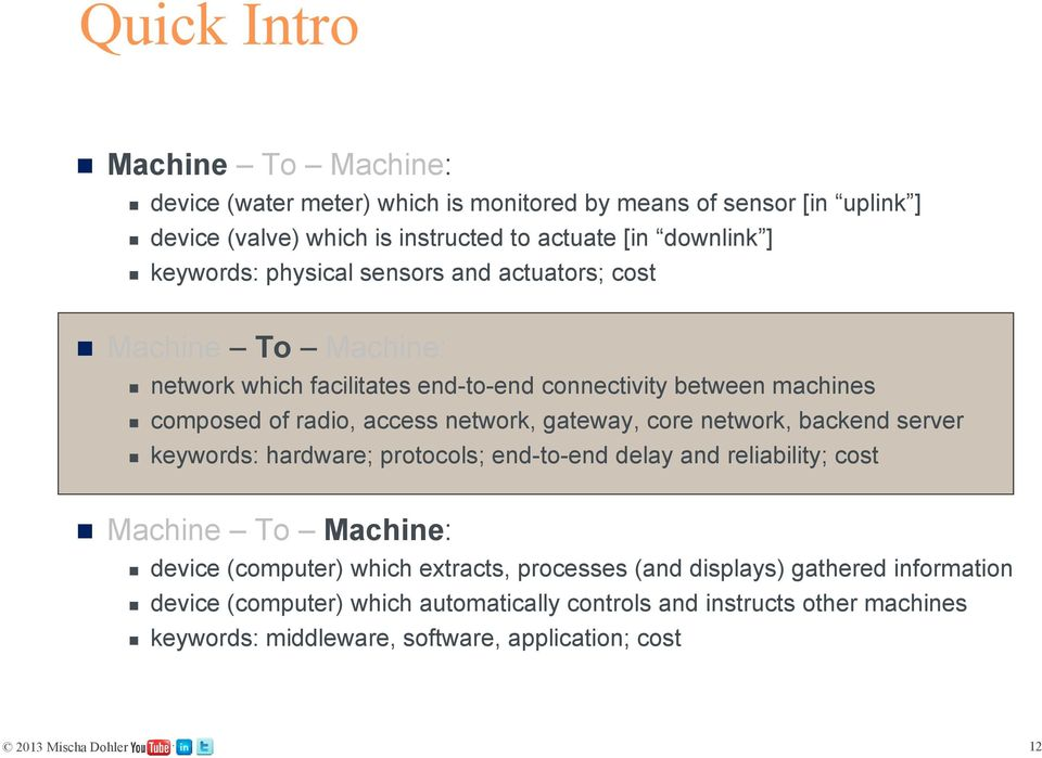 network, gateway, core network, backend server keywords: hardware; protocols; end-to-end delay and reliability; cost Machine To Machine: device (computer) which