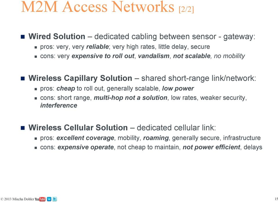 generally scalable, low power cons: short range, multi-hop not a solution, low rates, weaker security, interference Wireless Cellular Solution dedicated