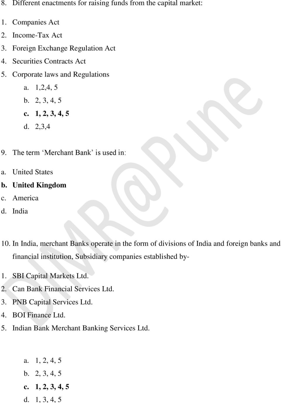 In India, merchant Banks operate in the form of divisions of India and foreign banks and financial institution, Subsidiary companies established by- 1. SBI Capital Markets Ltd. 2.