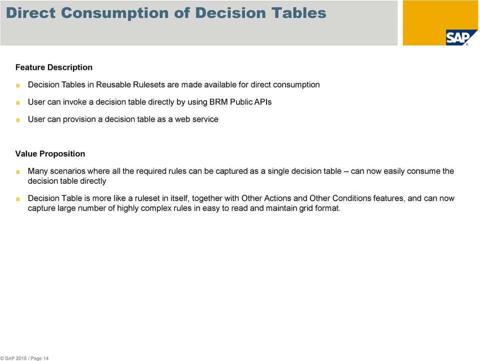 be captured as a single decision table can now easily consume the decision table directly Decision Table is more like a ruleset in itself, together with