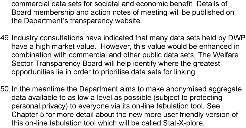 The Welfare Sector Transparency Board will help identify where the greatest opportunities lie in order to prioritise data sets for linking. 50.