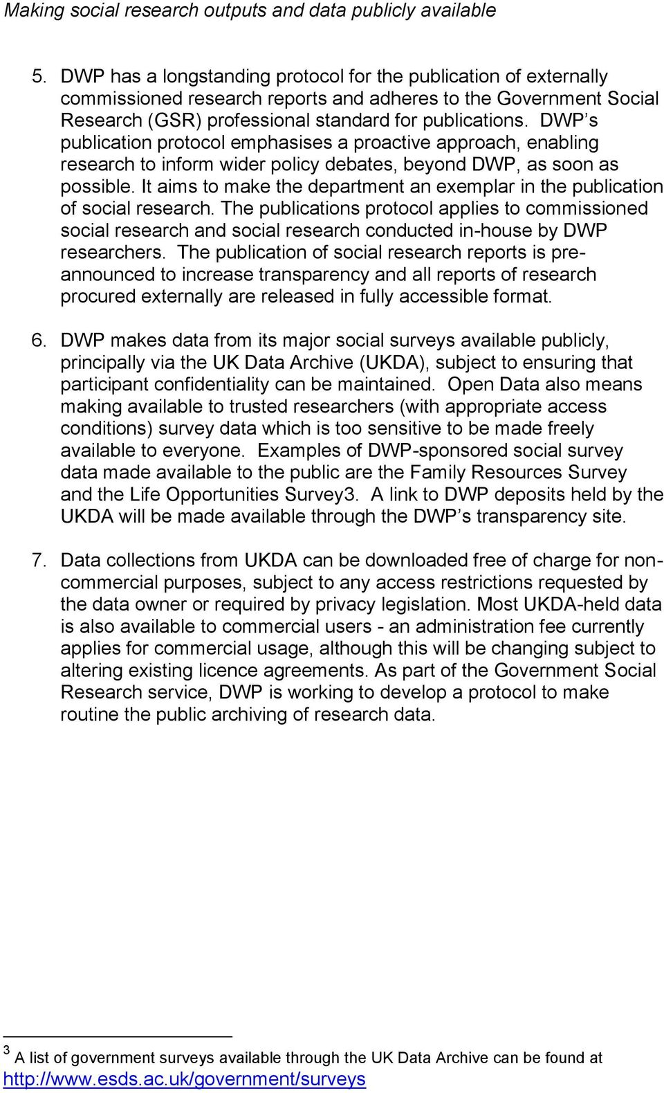 DWP s publication protocol emphasises a proactive approach, enabling research to inform wider policy debates, beyond DWP, as soon as possible.