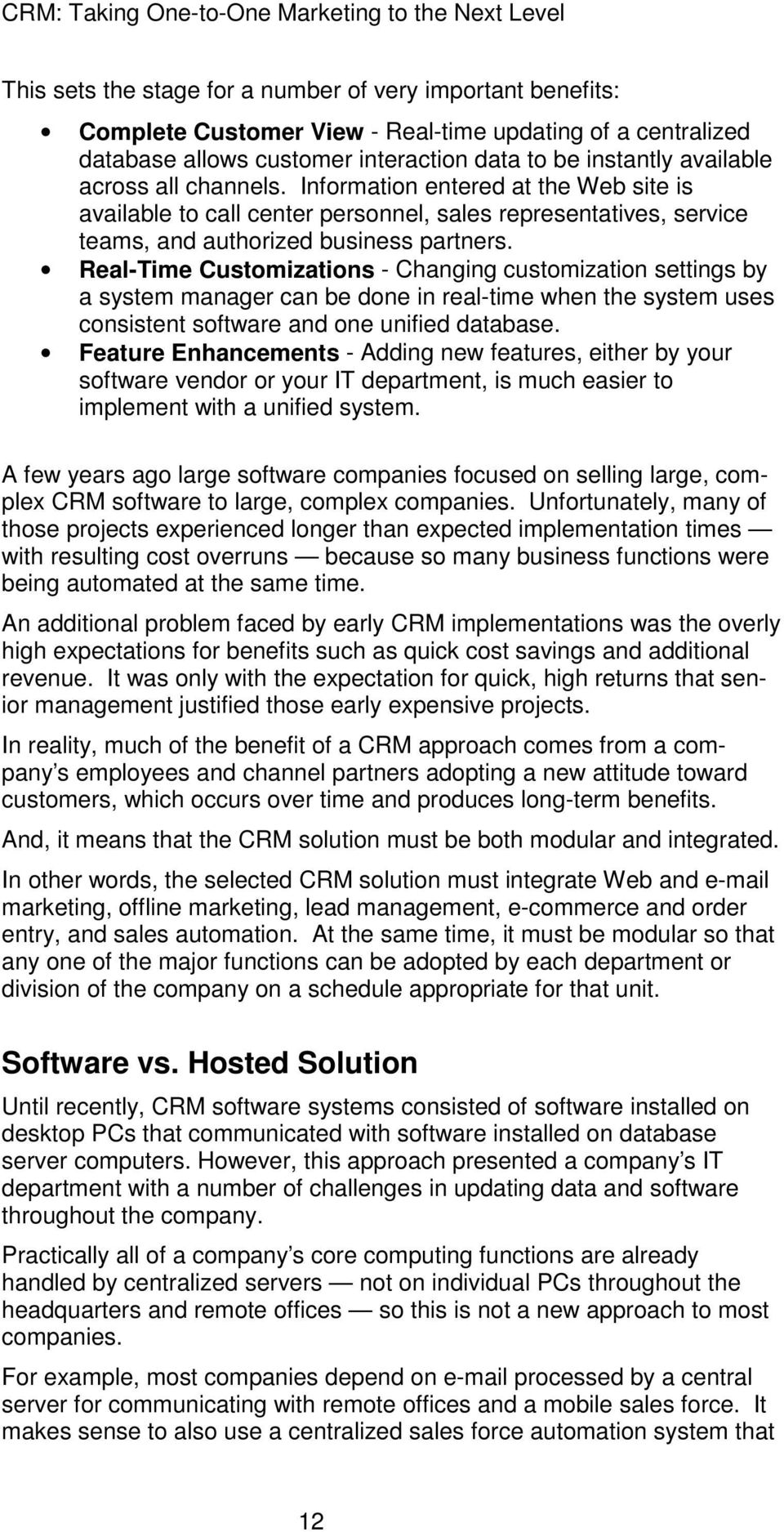 Real-Time Customizations - Changing customization settings by a system manager can be done in real-time when the system uses consistent software and one unified database.