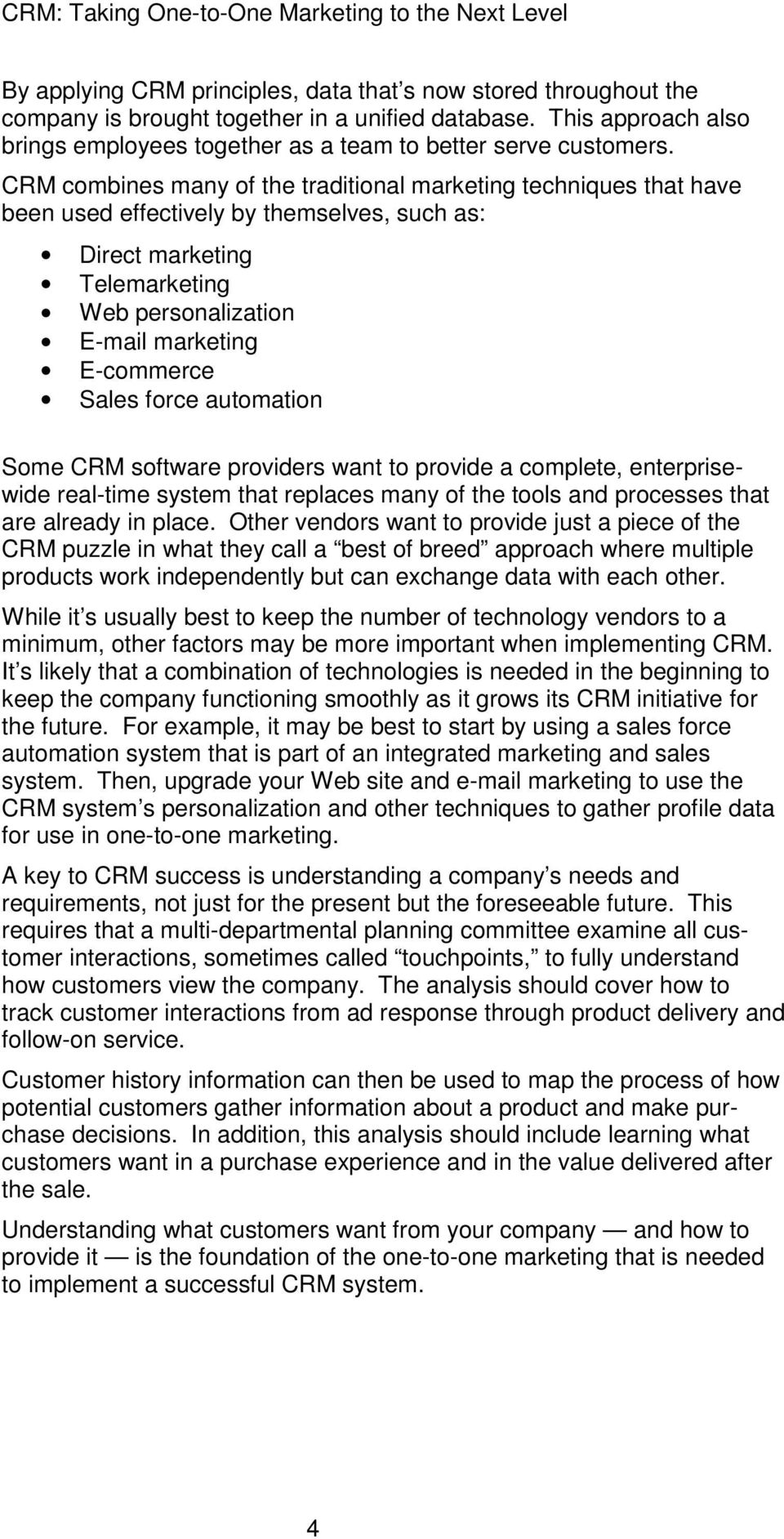 force automation Some CRM software providers want to provide a complete, enterprisewide real-time system that replaces many of the tools and processes that are already in place.