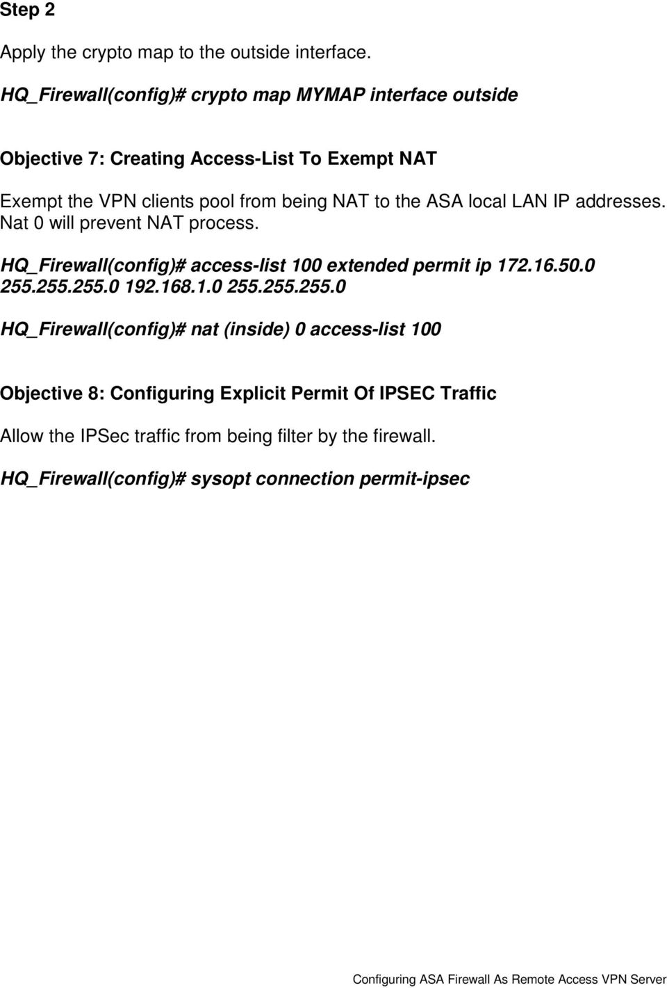 to the ASA local LAN IP addresses. Nat 0 will prevent NAT process. HQ_Firewall(config)# access-list 100 extended permit ip 172.16.50.0 255.255.255.0 192.