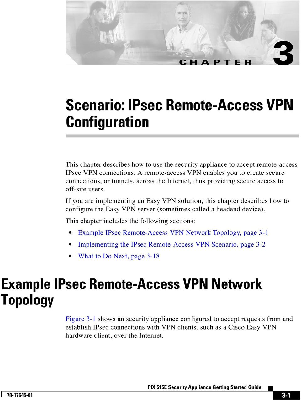 If you are implementing an Easy VPN solution, this chapter describes how to configure the Easy VPN server (sometimes called a headend device).