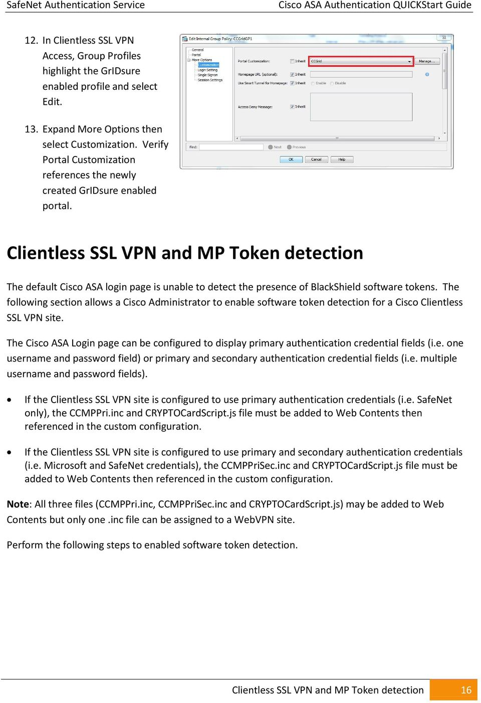 Clientless SSL VPN and MP Token detection The default Cisco ASA login page is unable to detect the presence of BlackShield software tokens.