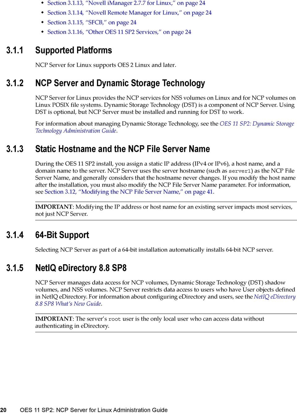Dynamic Storage Technology (DST) is a component of NCP Server. Using DST is optional, but NCP Server must be installed and running for DST to work.