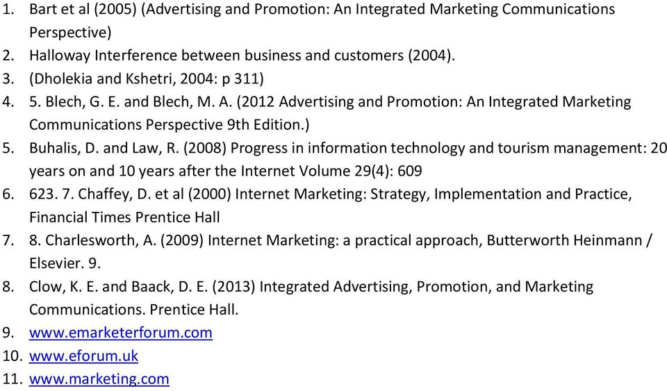(2008) Progress in information technology and tourism management: 20 years on and 10 years after the Internet Volume 29(4): 609 6. 623. 7. Chaffey, D.