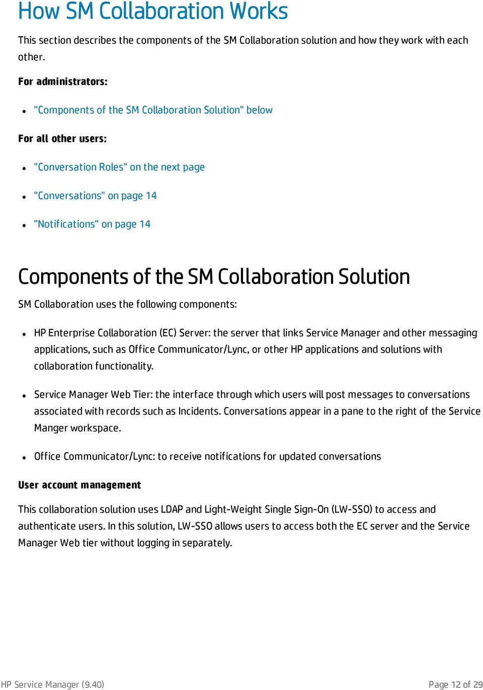 the SM Collaboration Solution SM Collaboration uses the following components: HP Enterprise Collaboration (EC) Server: the server that links Service Manager and other messaging applications, such as