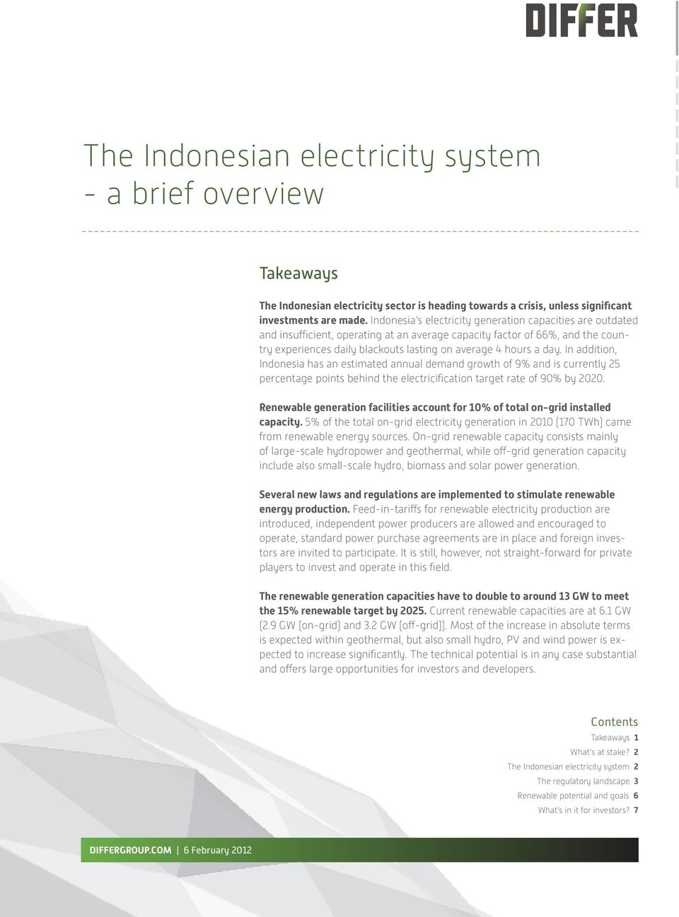 day. In addition, Indonesia has an estimated annual demand growth of 9% and is currently 25 percentage points behind the electricification target rate of 90% by 2020.