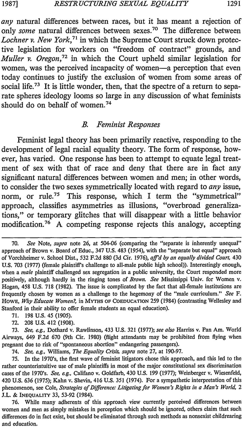 Oregon, in which the Court upheld similar legislation for women, was the perceived incapacity of women-a perception that even today continues to justify the exclusion of women from some areas of
