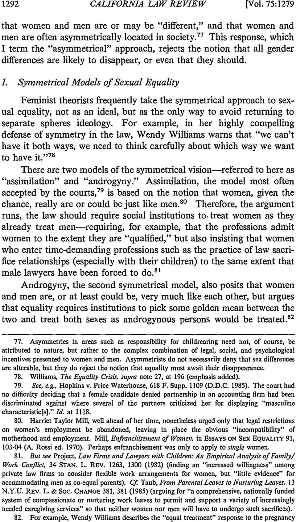 Symmetrical Models of Sexual Equality Feminist theorists frequently take the symmetrical approach to sexual equality, not as an ideal, but as the only way to avoid returning to separate spheres