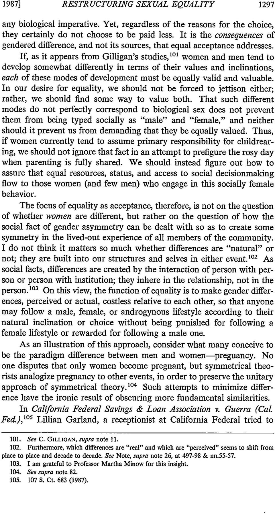 If, as it appears from Gilligan's studies, 10 ' women and men tend to develop somewhat differently in terms of their values and inclinations, each of these modes of development must be equally valid