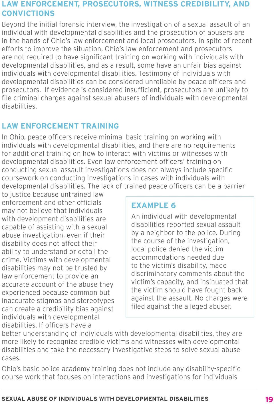 In spite of recent efforts to improve the situation, Ohio s law enforcement and prosecutors are not required to have significant training on working with individuals with developmental disabilities,