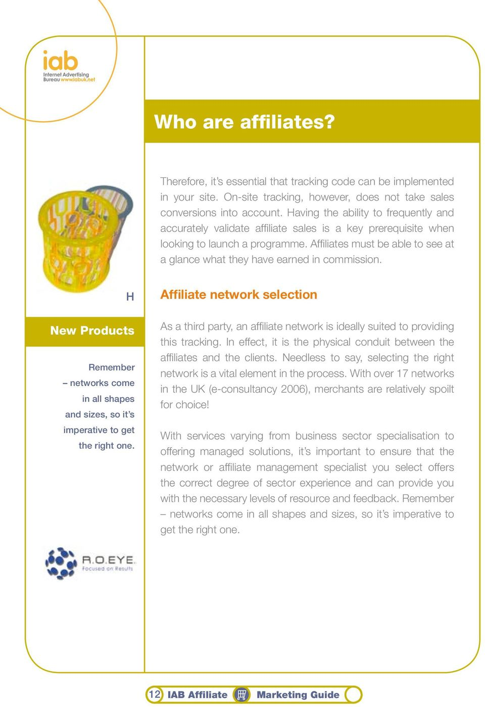 Affiliates must be able to see at a glance what they have earned in commission. H New Products Remember networks come in all shapes and sizes, so it s imperative to get the right one.