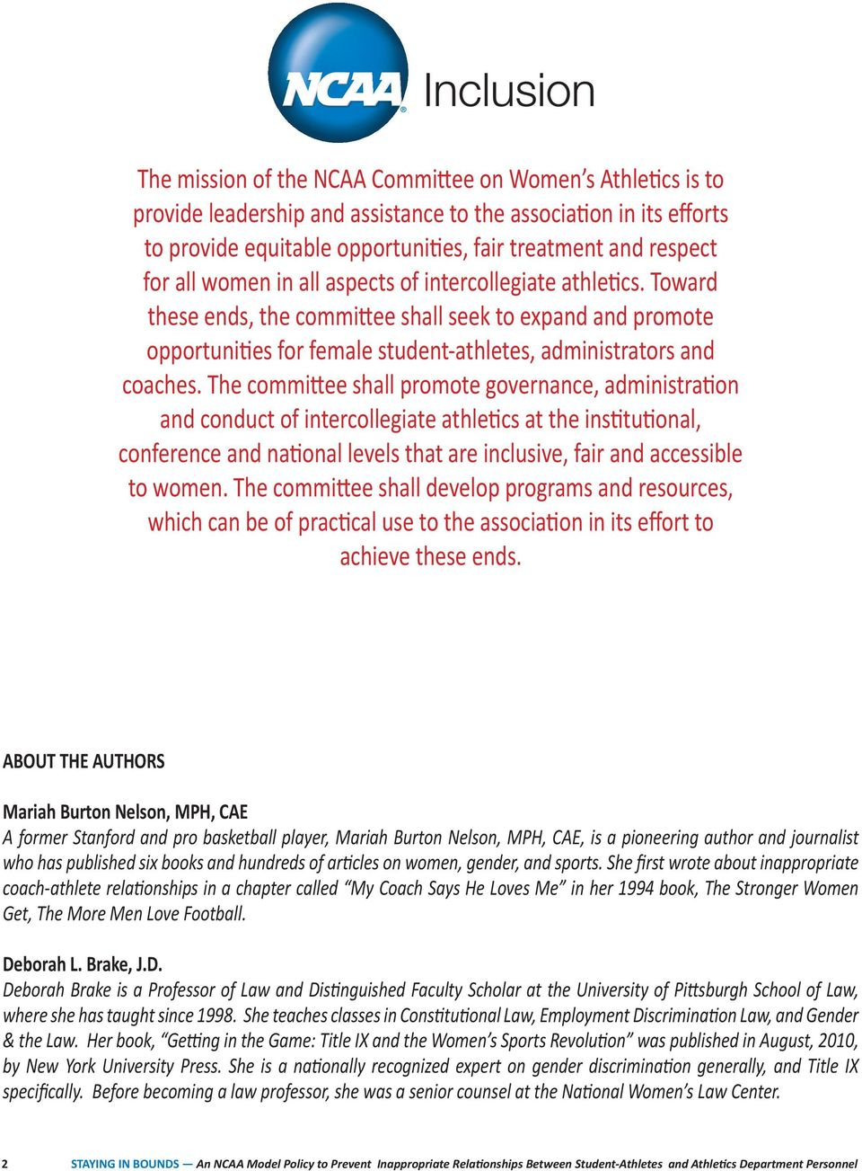 The committee shall promote governance, administration and conduct of intercollegiate athletics at the institutional, conference and national levels that are inclusive, fair and accessible to women.