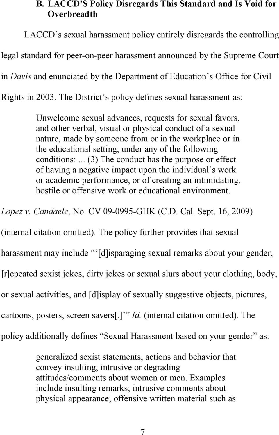 The District s policy defines sexual harassment as: Unwelcome sexual advances, requests for sexual favors, and other verbal, visual or physical conduct of a sexual nature, made by someone from or in