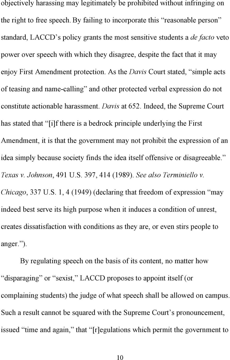 enjoy First Amendment protection. As the Davis Court stated, simple acts of teasing and name-calling and other protected verbal expression do not constitute actionable harassment. Davis at 652.