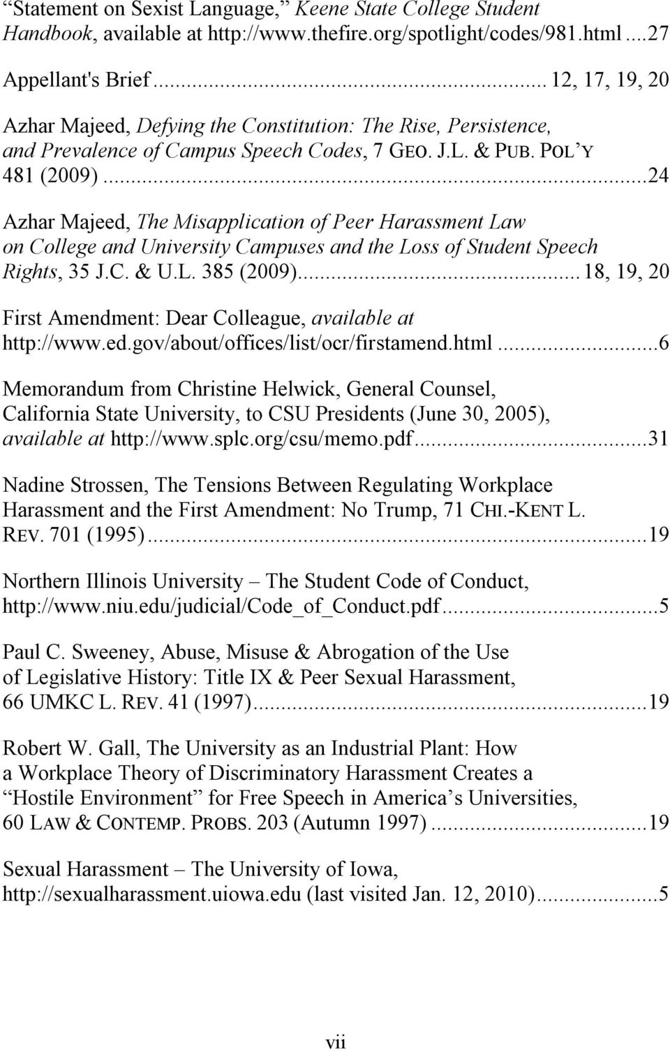 .. 24 Azhar Majeed, The Misapplication of Peer Harassment Law on College and University Campuses and the Loss of Student Speech Rights, 35 J.C. & U.L. 385 (2009).