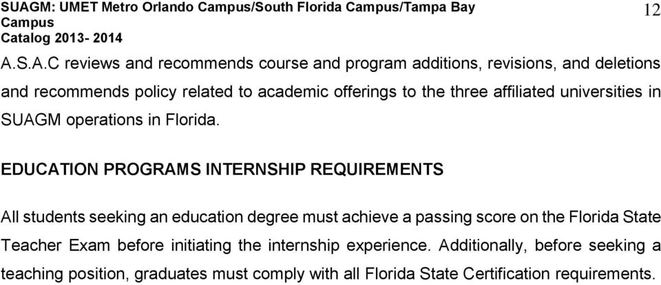12 EDUCATION PROGRAMS INTERNSHIP REQUIREMENTS All students seeking an education degree must achieve a passing score on the Florida State