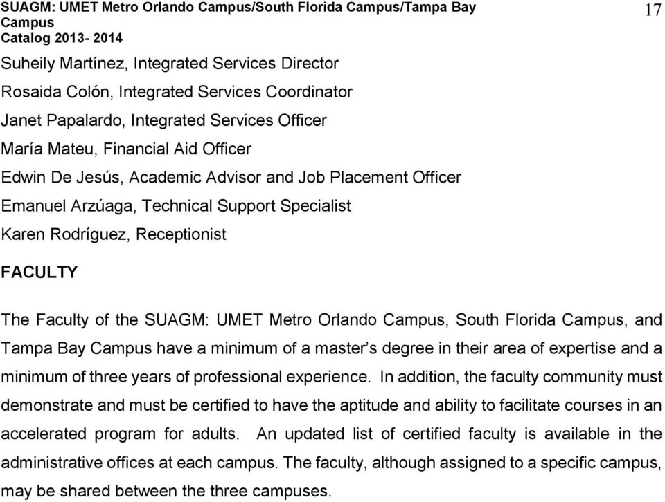 SUAGM: UMET Metro Orlando, South Florida, and Tampa Bay have a minimum of a master s degree in their area of expertise and a minimum of three years of professional experience.