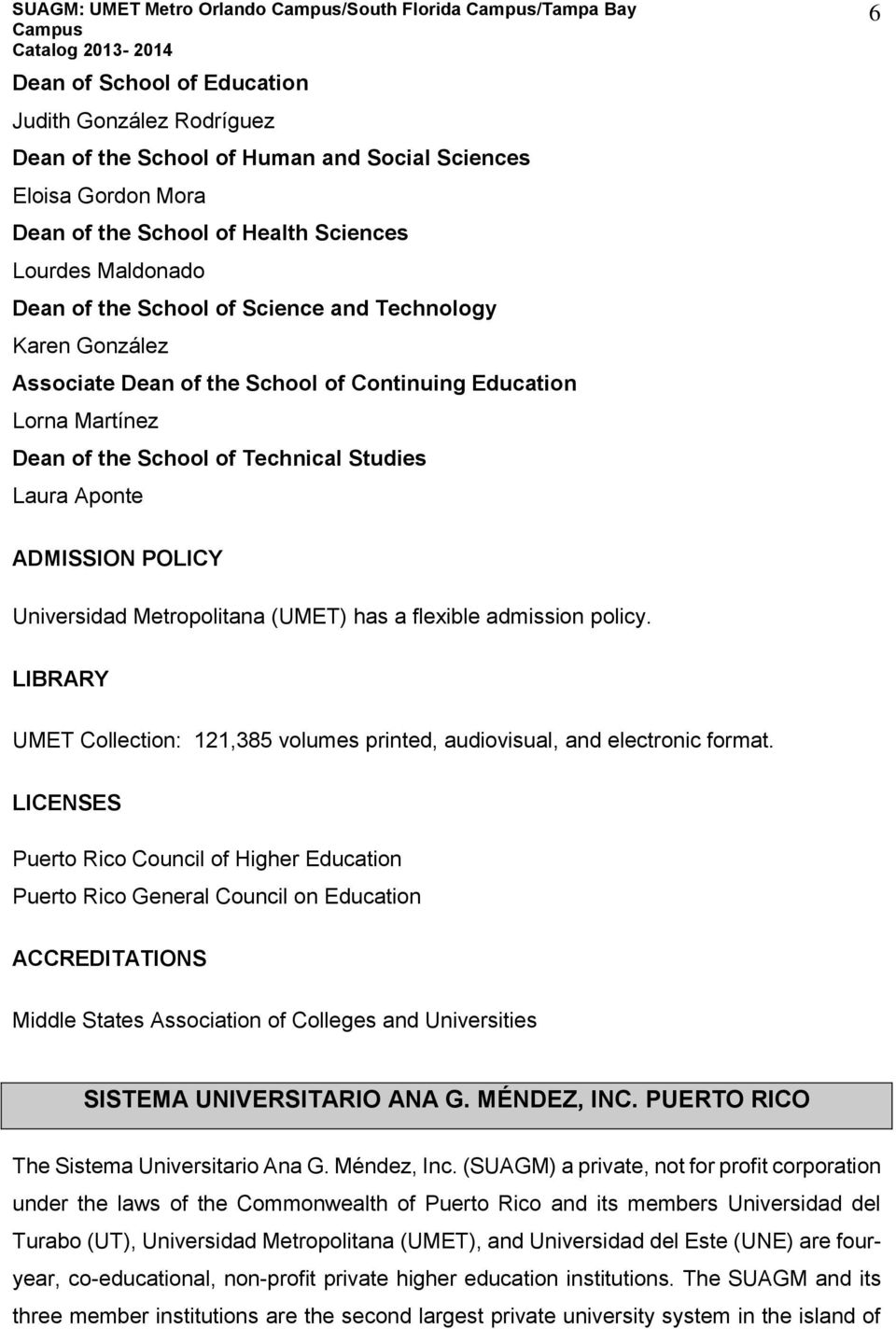 Studies Laura Aponte 6 ADMISSION POLICY Universidad Metropolitana (UMET) has a flexible admission policy. LIBRARY UMET Collection: 121,385 volumes printed, audiovisual, and electronic format.