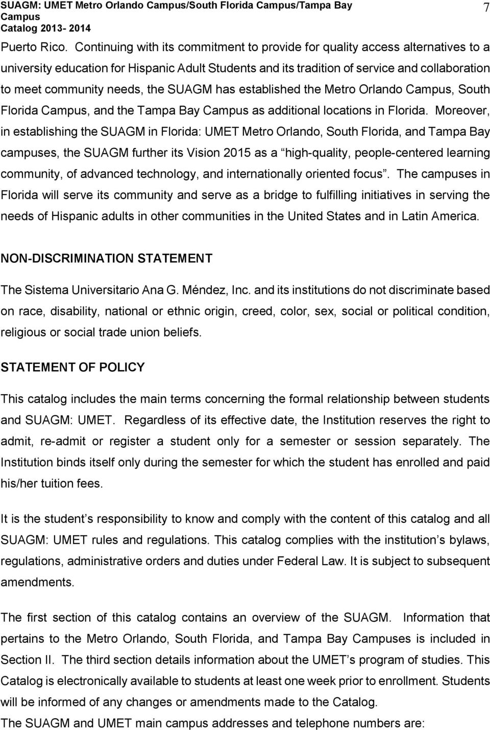 the SUAGM has established the Metro Orlando, South Florida, and the Tampa Bay as additional locations in Florida.