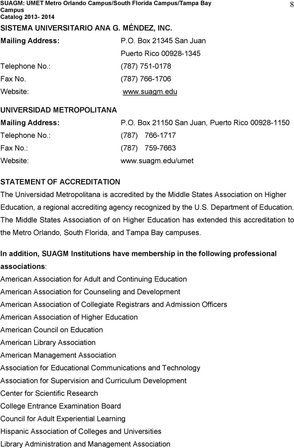 suagm.edu/umet STATEMENT OF ACCREDITATION The Universidad Metropolitana is accredited by the Middle States Association on Higher Education, a regional accrediting agency recognized by the U.S. Department of Education.