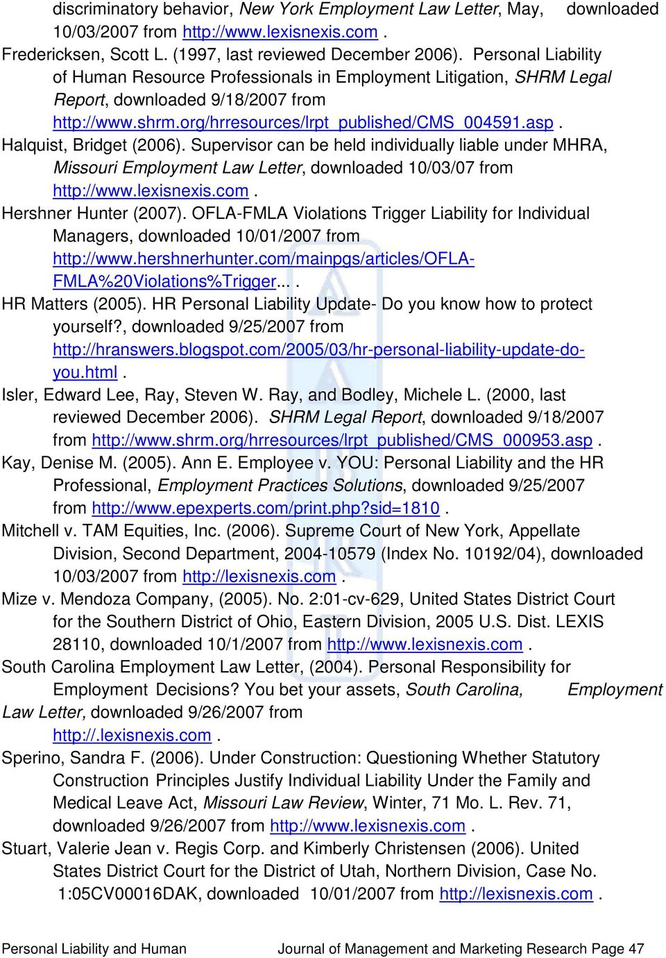 Halquist, Bridget (2006). Supervisor can be held individually liable under MHRA, Missouri Employment Law Letter, downloaded 10/03/07 from http://www.lexisnexis.com. Hershner Hunter (2007).
