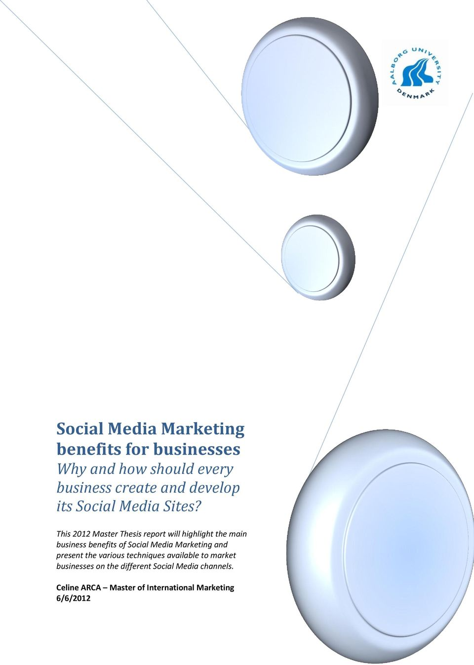 This 2012 Master Thesis report will highlight the main business benefits of Social