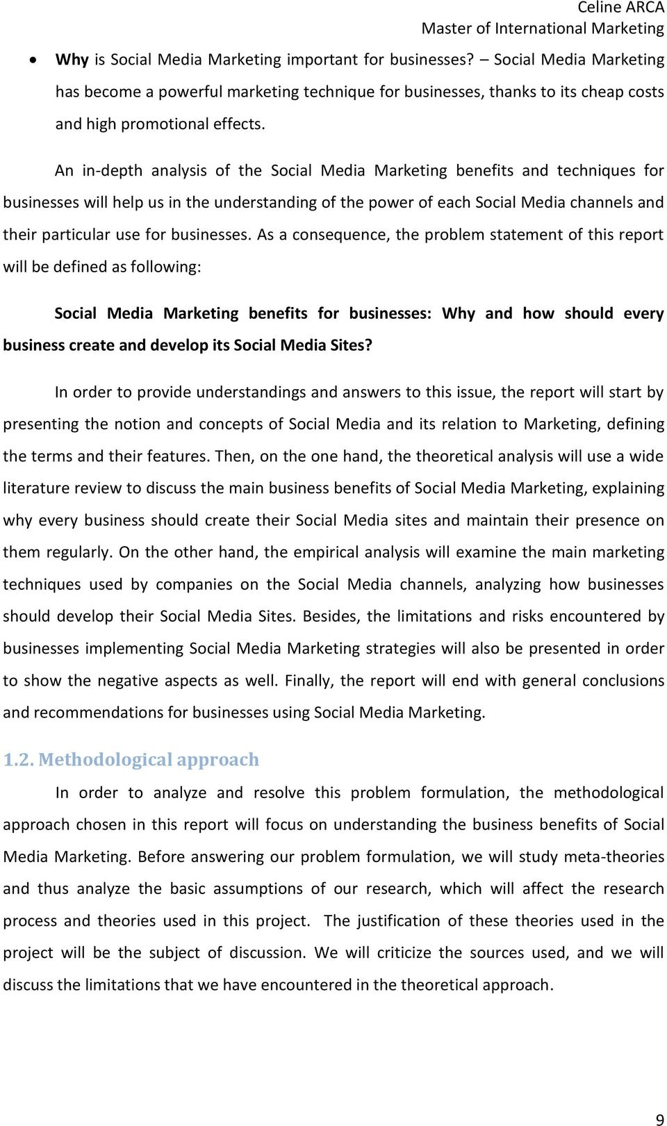 An in-depth analysis of the Social Media Marketing benefits and techniques for businesses will help us in the understanding of the power of each Social Media channels and their particular use for
