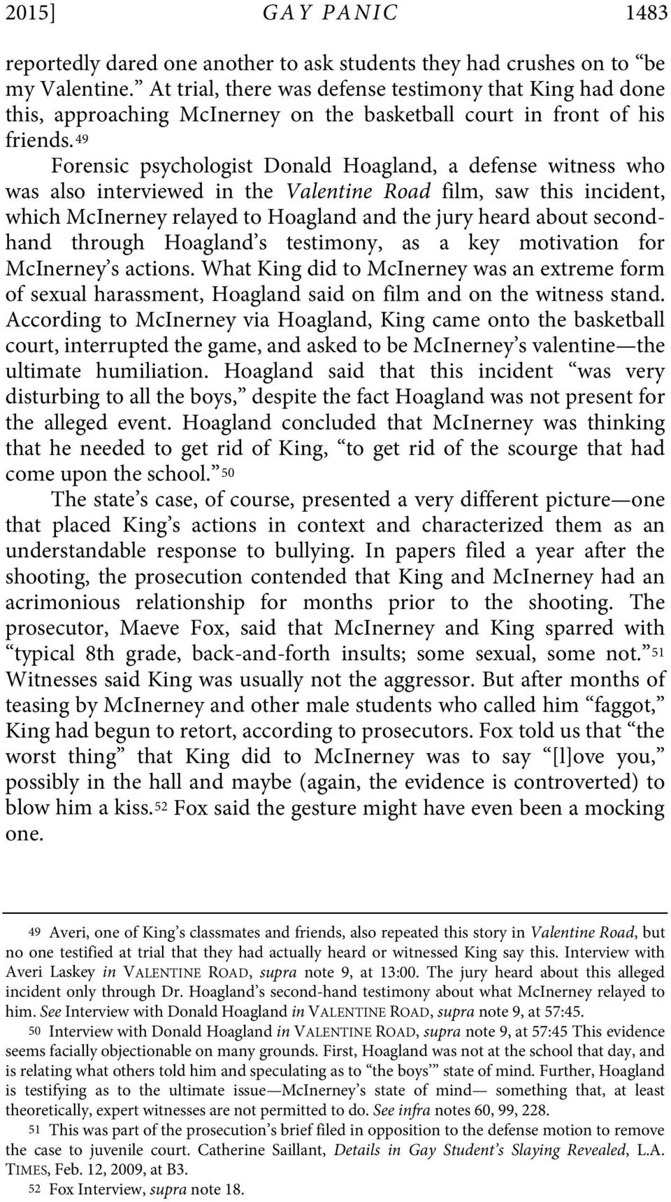 49 Forensic psychologist Donald Hoagland, a defense witness who was also interviewed in the Valentine Road film, saw this incident, which McInerney relayed to Hoagland and the jury heard about