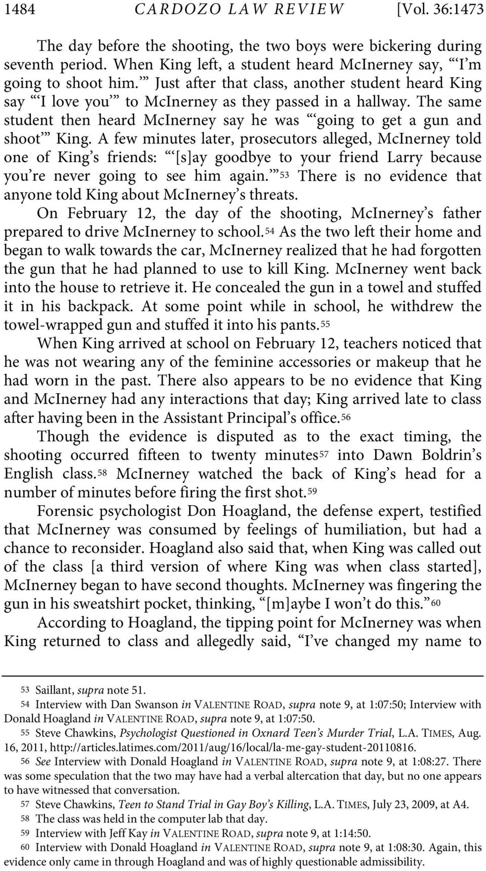 A few minutes later, prosecutors alleged, McInerney told one of King s friends: [s]ay goodbye to your friend Larry because you re never going to see him again.