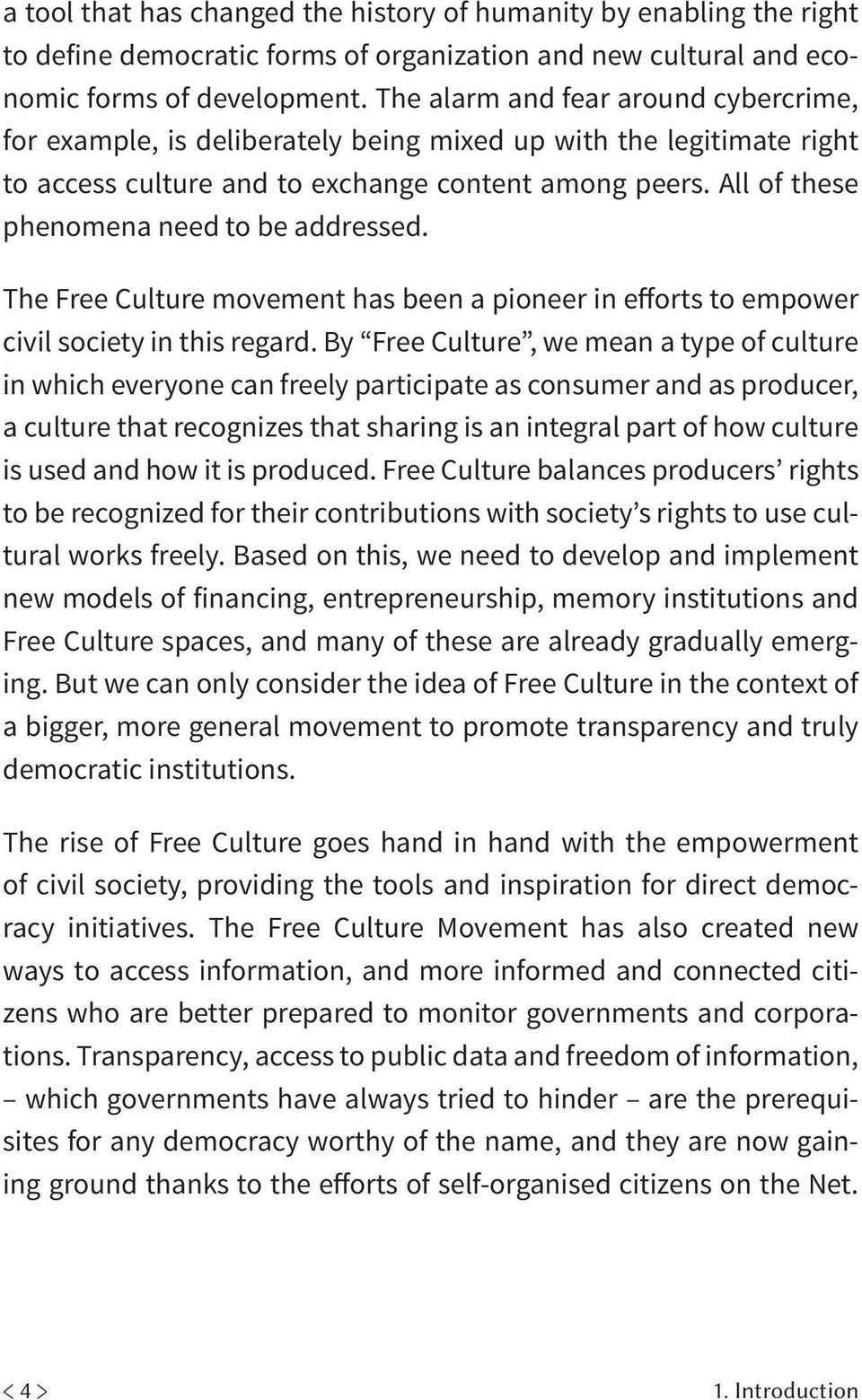 All of these phenomena need to be addressed. The Free Culture movement has been a pioneer in efforts to empower civil society in this regard.